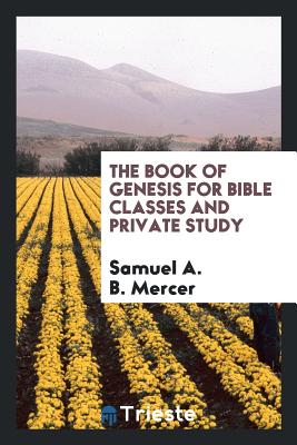 The Book of Genesis for Bible Classes and Private Study - Mercer, Samuel a B