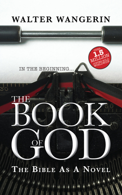 The Book of God: The Bible as a Novel - Wangerin, Walter, Jr.