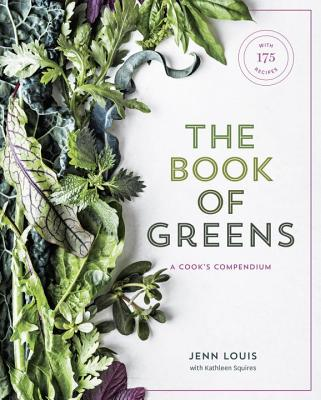 The Book of Greens: A Cook's Compendium of 40 Varieties, from Arugula to Watercress, with More Than 175 Recipes - Louis, Jenn