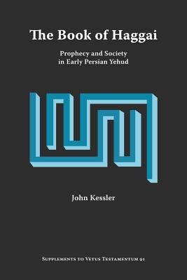 The Book of Haggai: Prophecy and Society in Early Persian Yehud - Kessler, John