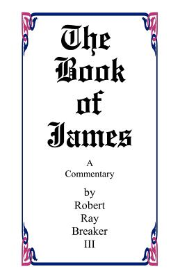 The Book of James - Breaker, Robert R, III
