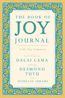 The Book of Joy Journal: A 365-Day Companion - Lama, Dalai, and Tutu, Desmond, Archbishop, and Abrams, Douglas Carlton