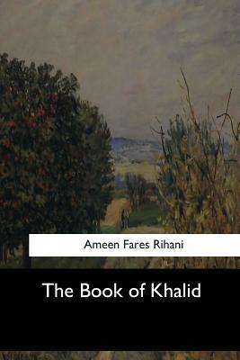 The Book of Khalid - Rihani, Ameen Fares