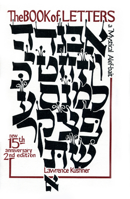 The Book of Letters: A Mystical Hebrew Alphabet - Kushner, Lawrence, Rabbi