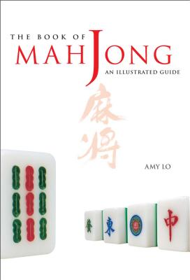 The Book of Mah Jong: An Illustrated Guide - Lo, Amy