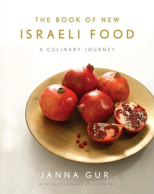 The Book of New Israeli Food: A Culinary Journey - Gur, Janna