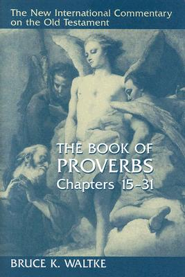 The Book of Proverbs, Chapters 15-31 - Waltke, Bruce K, Dr.