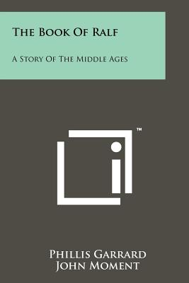 The Book of Ralf: A Story of the Middle Ages - Garrard, Phillis, and Moment, John (Illustrator)