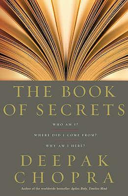 The Book of Secrets: Who am I? Where Did I Come From? Why am I Here? - Chopra, Deepak
