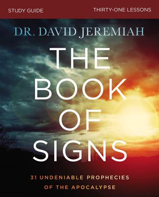 The Book of Signs Study Guide: 31 Undeniable Prophecies of the Apocalypse - Jeremiah, David, Dr.