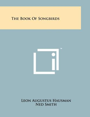 The Book of Songbirds - Hausman, Leon Augustus