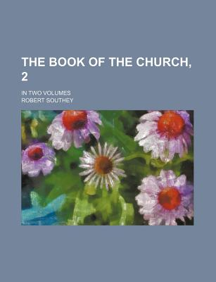 The Book of the Church, 2; In Two Volumes - Southey, Robert