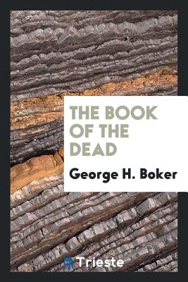 The Book of the Dead - Boker, George H