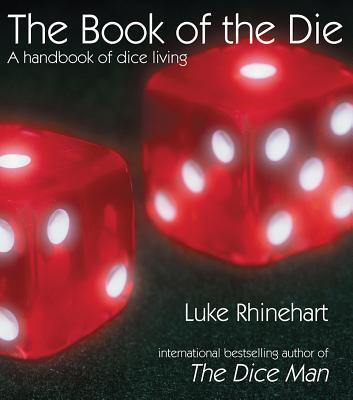 The Book of the Die: A Handbook of Dice Living - Rhinehart, Luke