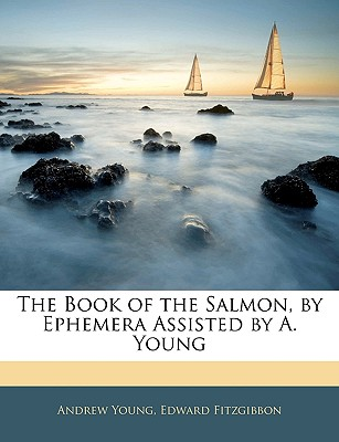 The Book of the Salmon, by Ephemera Assisted by A. Young - Young, Andrew, and Fitzgibbon, Edward