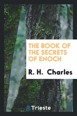 The Book of the Secrets of Enoch - Charles, R H