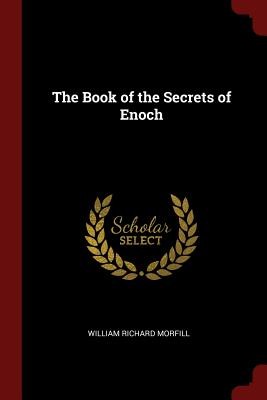 The Book of the Secrets of Enoch - Morfill, William Richard