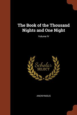 The Book of the Thousand Nights and One Night; Volume IV - Anonymous