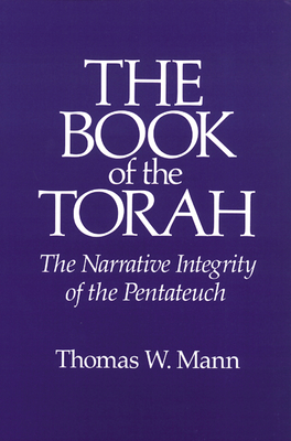 The Book of the Torah: The Narrative Integrity of the Pentateuch - Mann, Thomas W