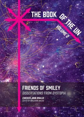 The Book of the Un: Friends of Smiley: Dissertations from Dystopia - Rinaldi, Chicken John