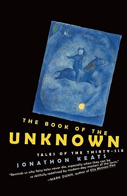The Book of the Unknown: Tales of the Thirty-Six - Keats, Jonathon