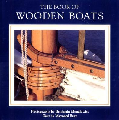 The Book of Wooden Boats - Mendlowitz, Benjamin (Photographer), and Bray, Maynard
