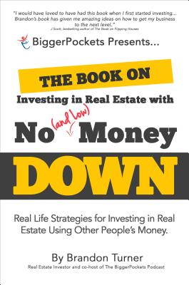 The Book on Investing in Real Estate with No (and Low) Money Down: Real Life Strategies for Investing in Real Estate Using Other People's Money - Turner, Brandon