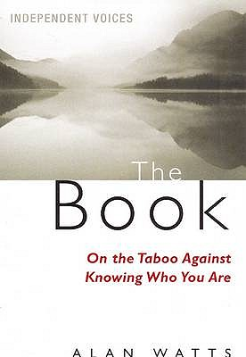 The Book: On the Taboo Against Knowing Who You Are - Watts, Alan