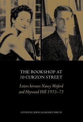 The Bookshop at 10 Curzon Street: Letters Between Nancy Mitford and Heywood Hill 1952-73 - Saumarez Smith, John (Editor)