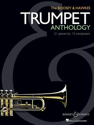 The Boosey & Hawkes Trumpet Anthology: 21 Pieces by 13 Composers - Hal Leonard Corp (Creator)