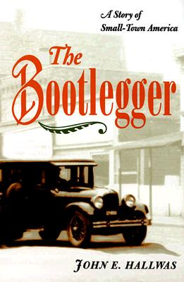 The Bootlegger: A Story of Small-Town America - Hallwas, John E
