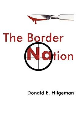 The Border Nation - Donald E Hilgeman, E Hilgeman