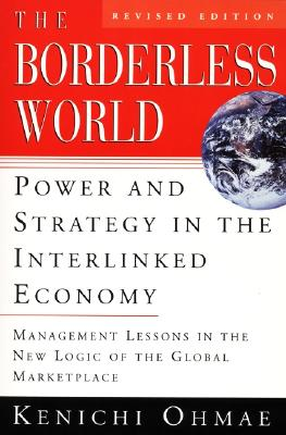 The Borderless World, REV Ed: Power and Strategy in the Interlinked Economy - Ohmae, Kenichi