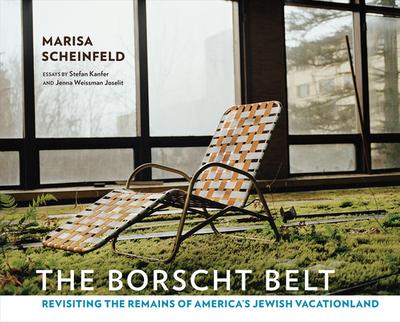 The Borscht Belt: Revisiting the Remains of America's Jewish Vacationland - Scheinfeld, Marisa (Photographer), and Kanfer, Stefan, and Joselit, Jenna Weissman