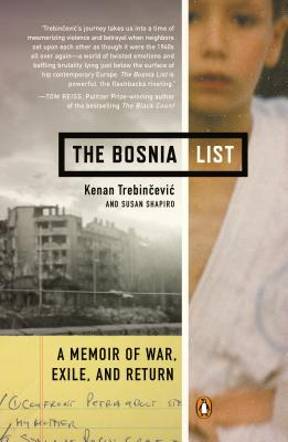 The Bosnia List: A Memoir of War, Exile, and Return - Trebincevic, Kenan, and Shapiro, Susan