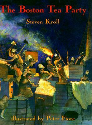 The Boston Tea Party - Kroll, Steven