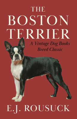 The Boston Terrier - Rousuck, E J