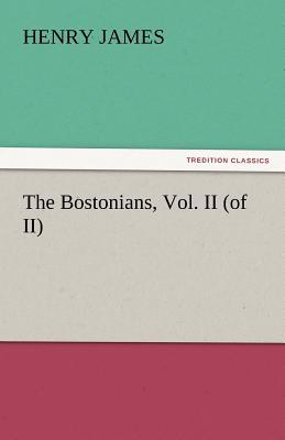 The Bostonians, Vol. II (of II) - James, Henry