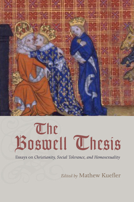 The Boswell Thesis: Essays on Christianity, Social Tolerance, and Homosexuality - Kuefler, Mathew (Editor)