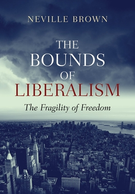 The Bounds of Liberalism: The Fragility of Freedom - Brown, Neville