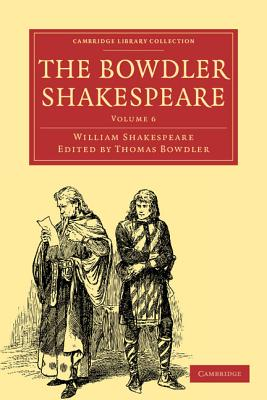 The Bowdler Shakespeare: Volume 6 - Shakespeare, William, and Bowdler, Thomas (Editor)