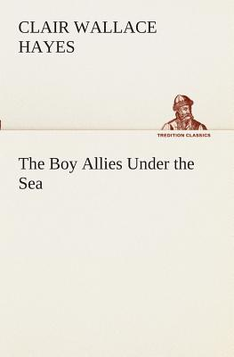 The Boy Allies Under the Sea - Hayes, Clair W