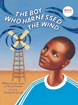 The Boy Who Harnessed the Wind: Picture Book Edition - Kamkwamba, William, and Mealer, Bryan