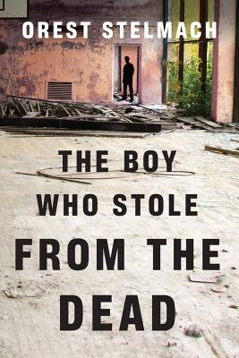 The Boy Who Stole from the Dead - Stelmach, Orest