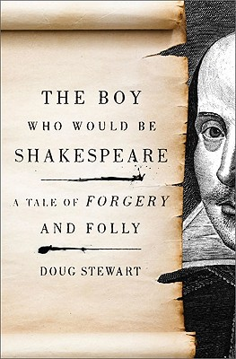 The Boy Who Would Be Shakespeare: A Tale of Forgery and Folly - Stewart, Doug