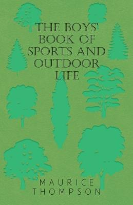 The Boys' Book of Sports and Outdoor Life - Thompson, Maurice