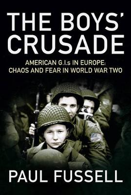 The Boys' Crusade: American G.I.s in Europe - Chaos and Fear in World War Two - Fussell, Paul