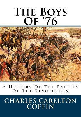 The Boys of '76: A History of the Battles of the Revolution - Coffin, Charles Carleton