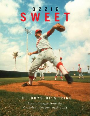 The Boys of Spring: Timeless Portraits from the Grapefruit League, 1947-2005 - Sweet, Ozzie