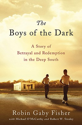 The Boys of the Dark: A Story of Betrayal and Redemption in the Deep South - Fisher, Robin Gaby, and O'Mccarthy, Michael, and Straley, Robert W